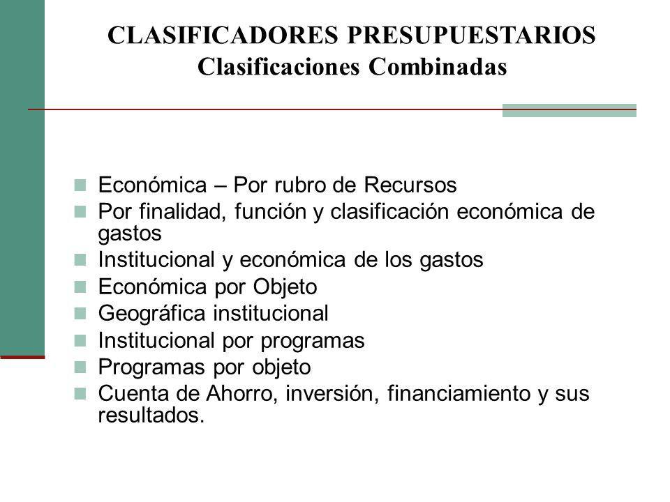 CLASIFICADORES PRESUPUESTARIOS Clasificaciones Combinadas Económica – Por rubro de Recursos Por finalidad, función y clasificación económica de gastos