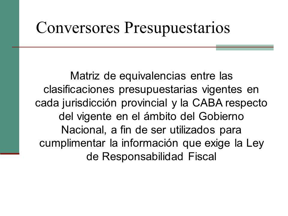 Conversores Presupuestarios Matriz de equivalencias entre las clasificaciones presupuestarias vigentes en cada jurisdicción provincial y la CABA respe