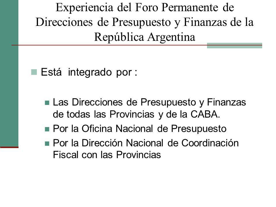 Experiencia del Foro Permanente de Direcciones de Presupuesto y Finanzas de la República Argentina Está integrado por : Las Direcciones de Presupuesto