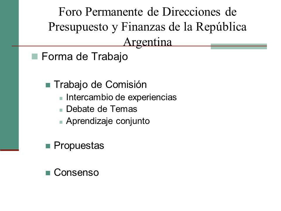 Foro Permanente de Direcciones de Presupuesto y Finanzas de la República Argentina Forma de Trabajo Trabajo de Comisión Intercambio de experiencias De