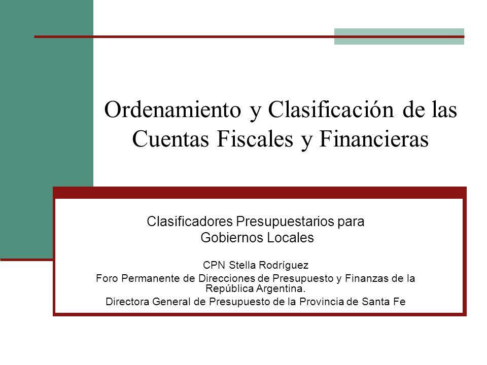 Ordenamiento y Clasificación de las Cuentas Fiscales y Financieras Clasificadores Presupuestarios para Gobiernos Locales CPN Stella Rodríguez Foro Per