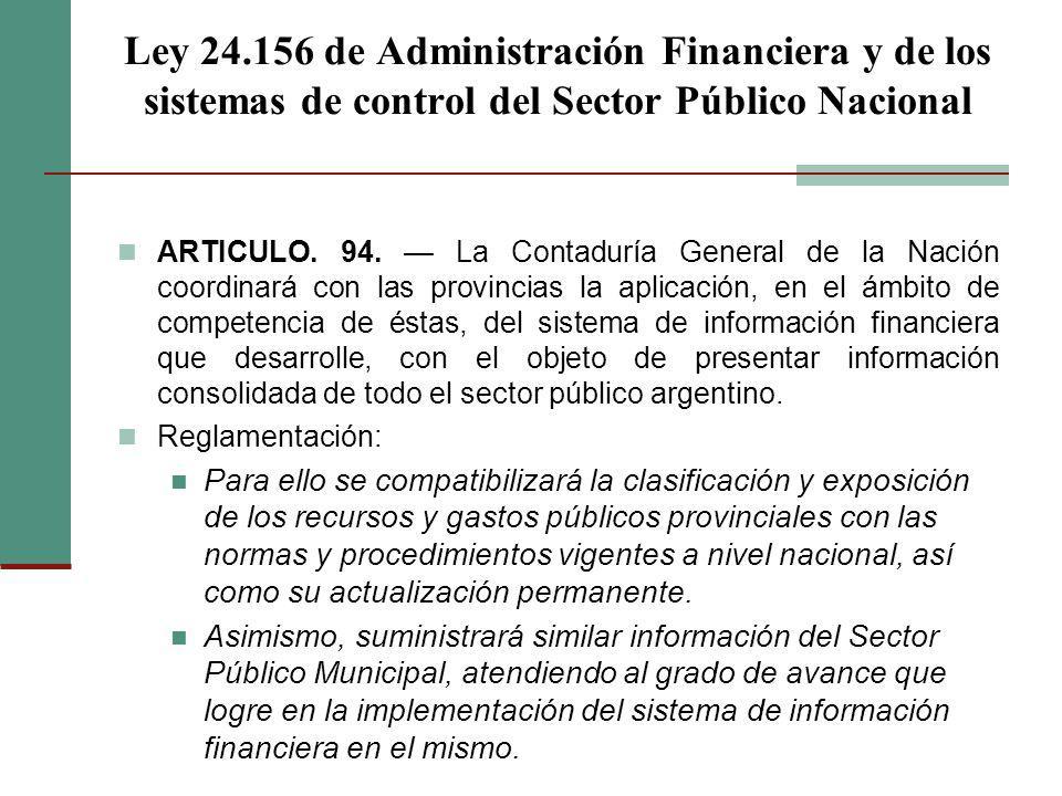 Ley 24.156 de Administración Financiera y de los sistemas de control del Sector Público Nacional ARTICULO. 94. La Contaduría General de la Nación coor