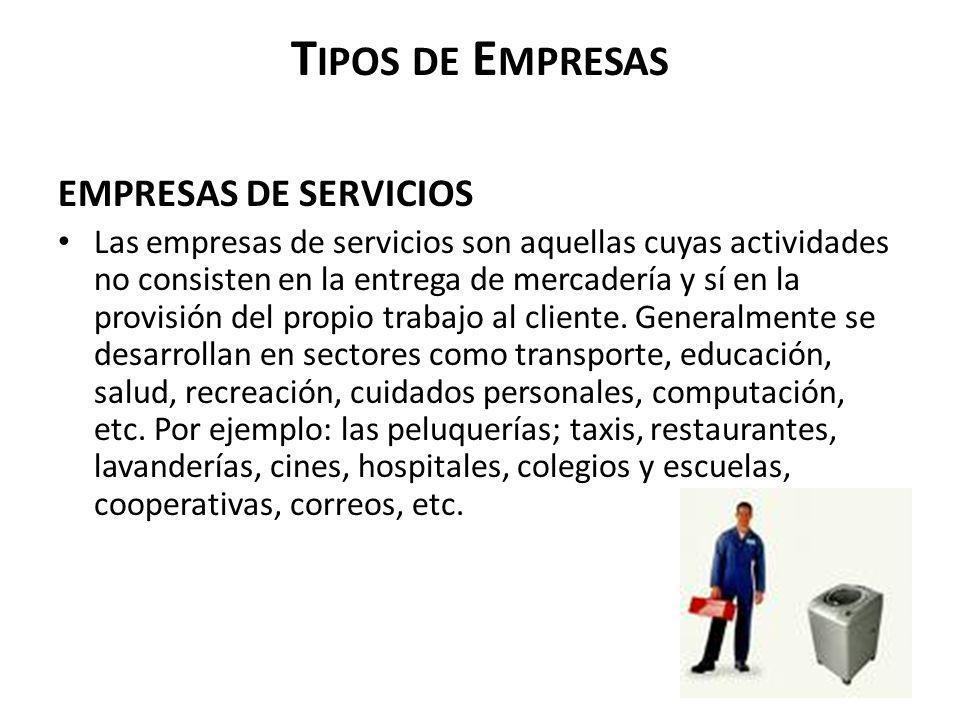 T IPOS DE E MPRESAS EMPRESAS DE SERVICIOS Las empresas de servicios son aquellas cuyas actividades no consisten en la entrega de mercadería y sí en la
