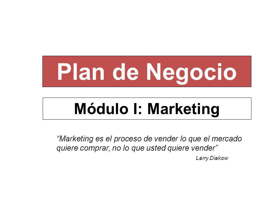 Módulo I: Marketing Plan de Negocio Marketing es el proceso de vender lo que el mercado quiere comprar, no lo que usted quiere vender Larry Diakow