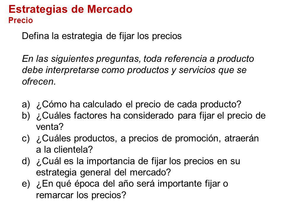 Defina la estrategia de fijar los precios En las siguientes preguntas, toda referencia a producto debe interpretarse como productos y servicios que se