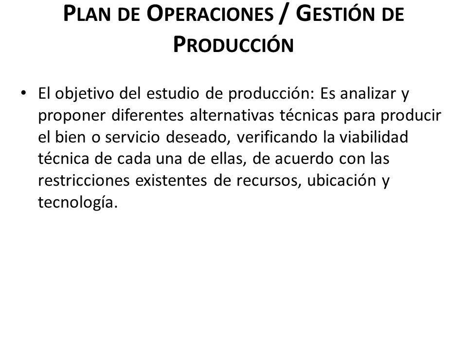 P LAN DE O PERACIONES / G ESTIÓN DE P RODUCCIÓN El objetivo del estudio de producción: Es analizar y proponer diferentes alternativas técnicas para pr