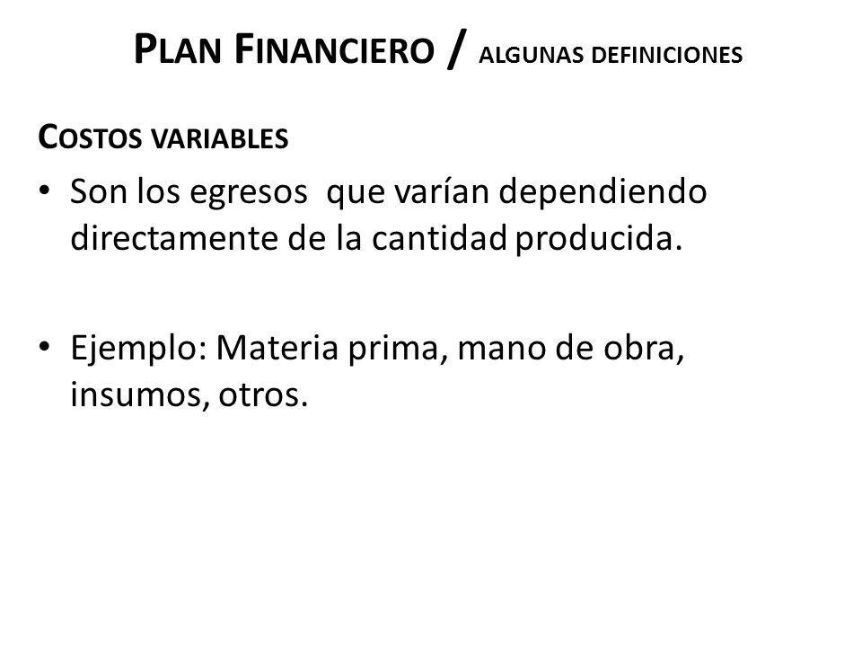 P LAN F INANCIERO / ALGUNAS DEFINICIONES C OSTOS VARIABLES Son los egresos que varían dependiendo directamente de la cantidad producida. Ejemplo: Mate