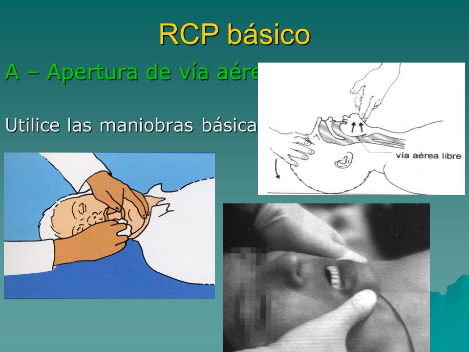 RCP básico A – Apertura de vía aérea Utilice las maniobras básicas