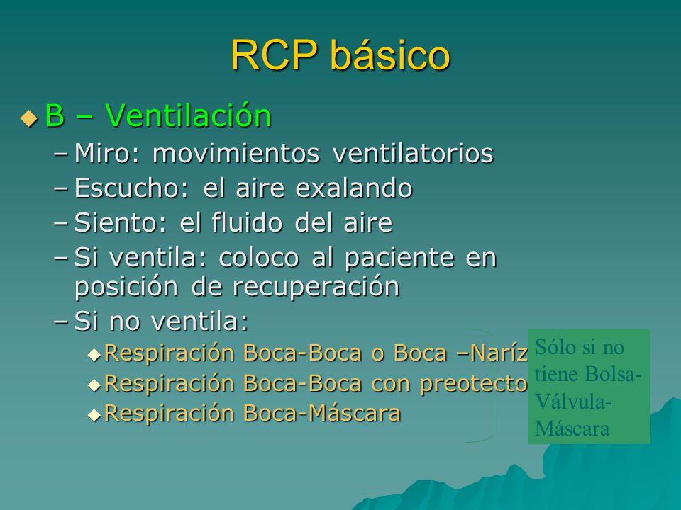 B – Ventilación B – Ventilación –Miro: movimientos ventilatorios –Escucho: el aire exalando –Siento: el fluido del aire –Si ventila: coloco al pacient