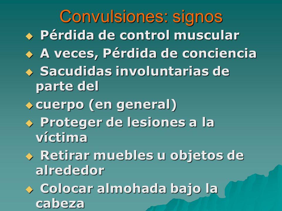 Convulsiones: signos Pérdida de control muscular Pérdida de control muscular A veces, Pérdida de conciencia A veces, Pérdida de conciencia Sacudidas i