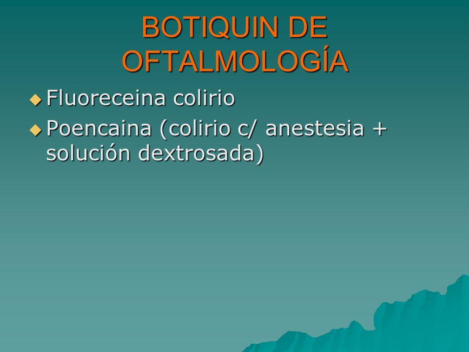BOTIQUIN DE OFTALMOLOGÍA Fluoreceina colirio Fluoreceina colirio Poencaina (colirio c/ anestesia + solución dextrosada) Poencaina (colirio c/ anestesi