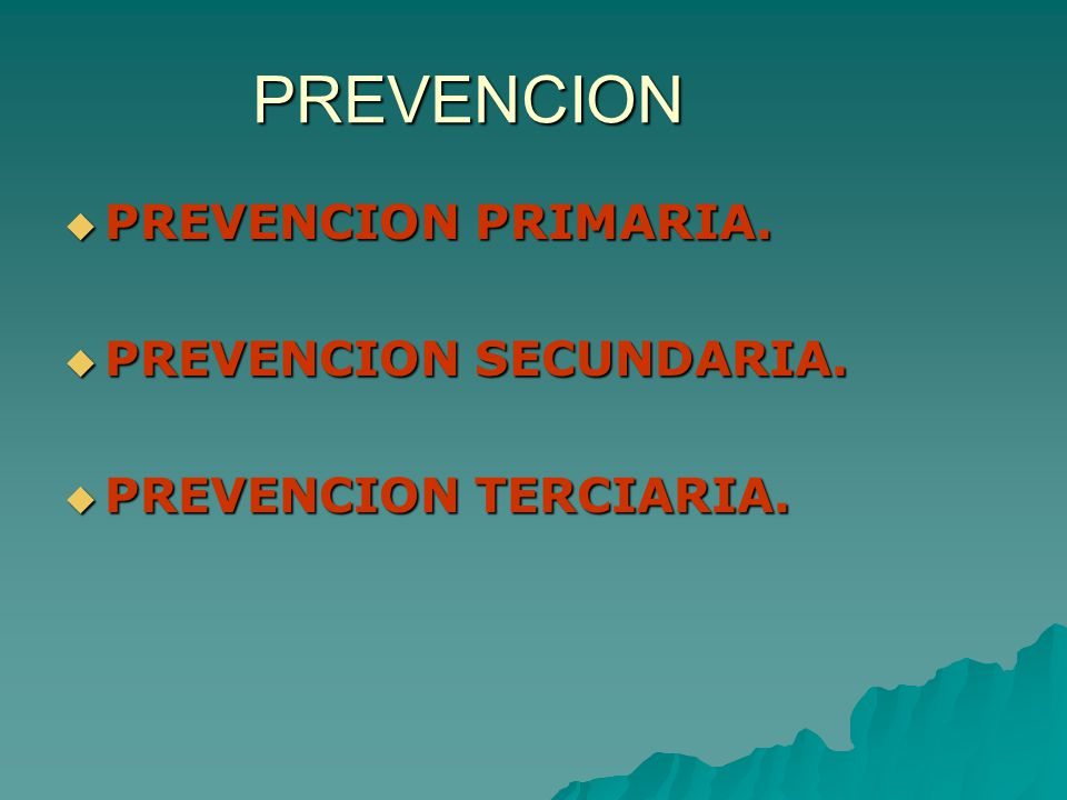 PREVENCION PREVENCION PRIMARIA. PREVENCION PRIMARIA. PREVENCION SECUNDARIA. PREVENCION SECUNDARIA. PREVENCION TERCIARIA. PREVENCION TERCIARIA.