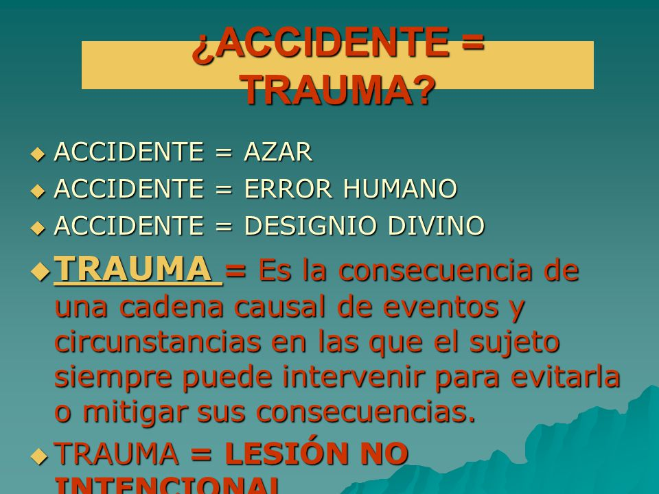 ¿ACCIDENTE = TRAUMA? ACCIDENTE = AZAR ACCIDENTE = AZAR ACCIDENTE = ERROR HUMANO ACCIDENTE = ERROR HUMANO ACCIDENTE = DESIGNIO DIVINO ACCIDENTE = DESIG
