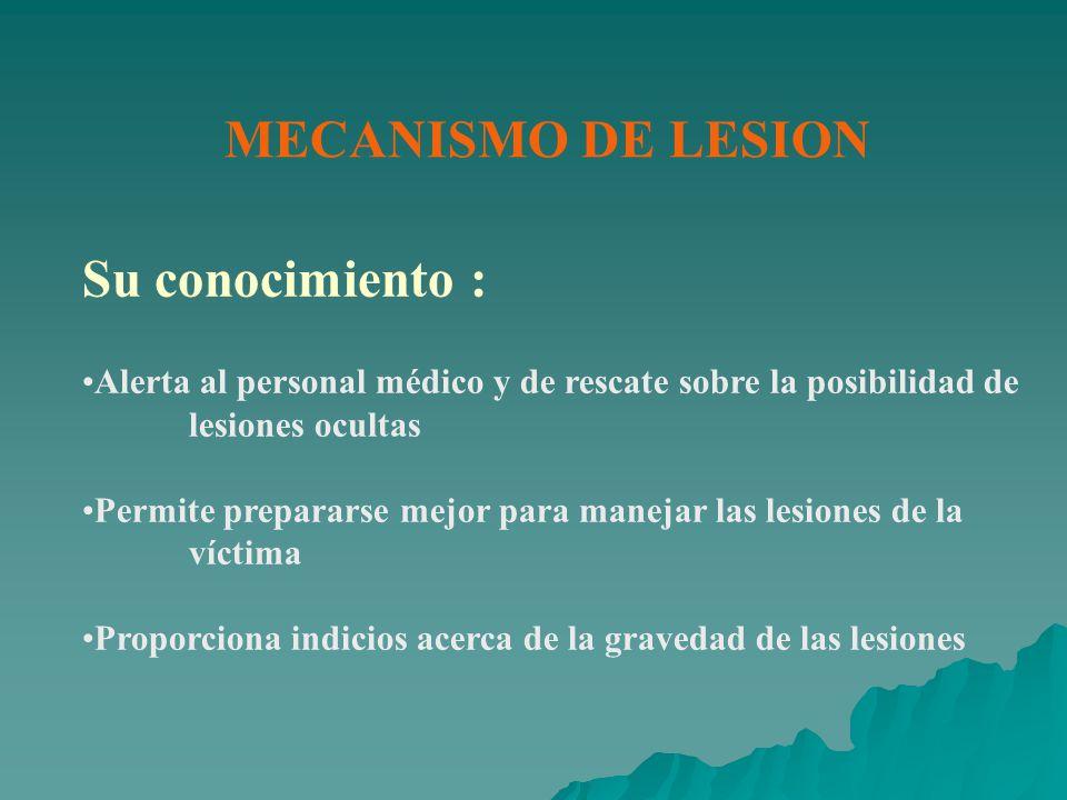 MECANISMO DE LESION Su conocimiento : Alerta al personal médico y de rescate sobre la posibilidad de lesiones ocultas Permite prepararse mejor para ma
