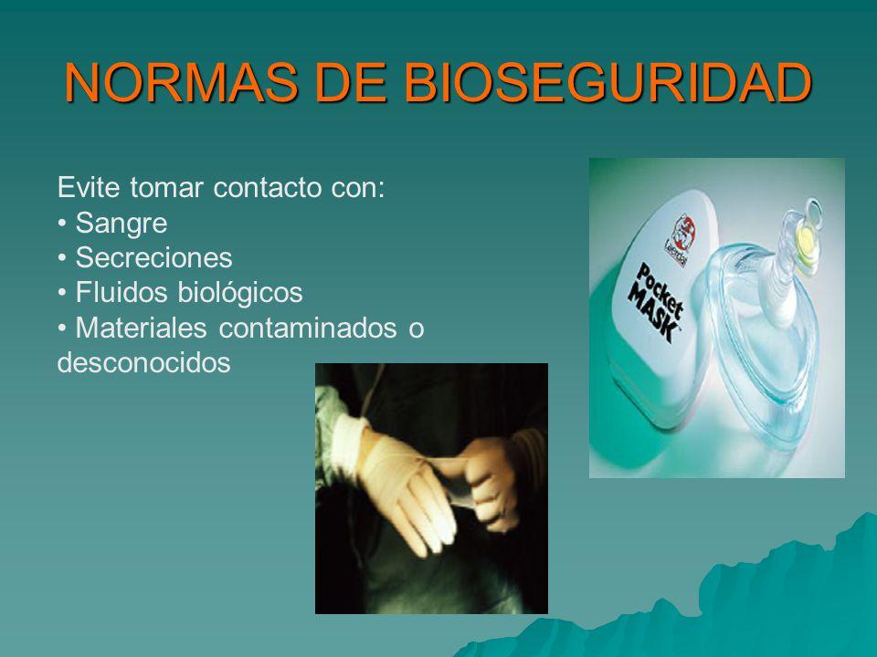 NORMAS DE BIOSEGURIDAD Evite tomar contacto con: Sangre Secreciones Fluidos biológicos Materiales contaminados o desconocidos