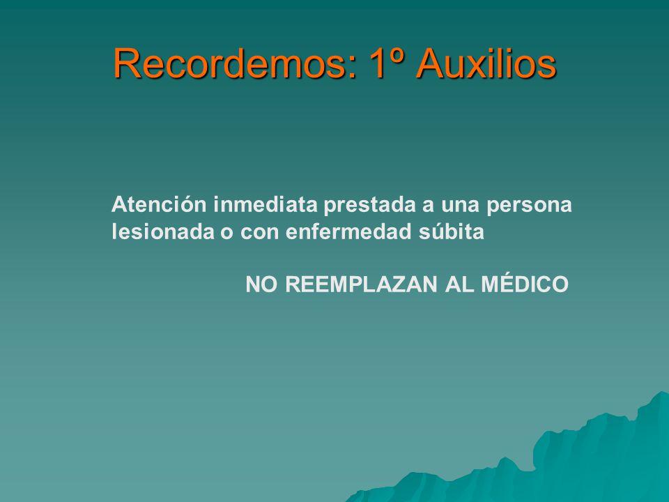 Recordemos: 1º Auxilios Atención inmediata prestada a una persona lesionada o con enfermedad súbita NO REEMPLAZAN AL MÉDICO