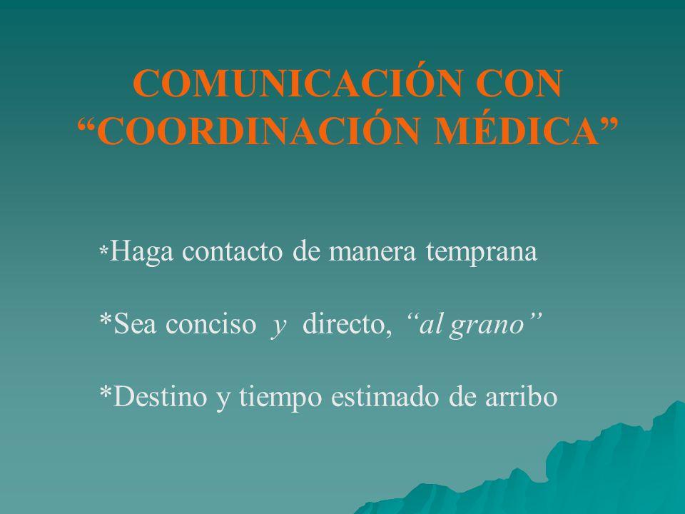COMUNICACIÓN CON COORDINACIÓN MÉDICA * Haga contacto de manera temprana *Sea conciso y directo, al grano *Destino y tiempo estimado de arribo
