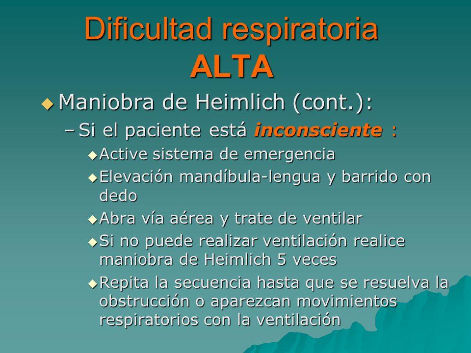 Maniobra de Heimlich (cont.): Maniobra de Heimlich (cont.): –Si el paciente está inconsciente : Active sistema de emergencia Active sistema de emergen
