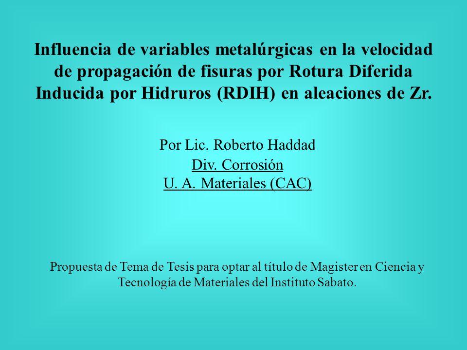 Influencia de variables metalúrgicas en la velocidad de propagación de fisuras por Rotura Diferida Inducida por Hidruros (RDIH) en aleaciones de Zr.