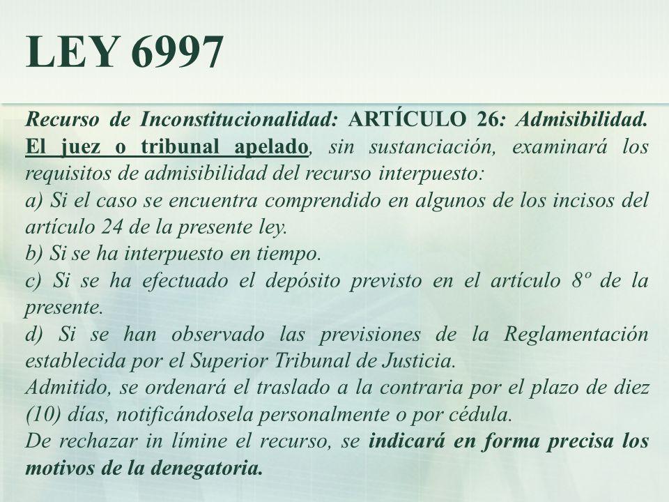 LEY 6997 Recurso de Inconstitucionalidad: ARTÍCULO 26: Admisibilidad.