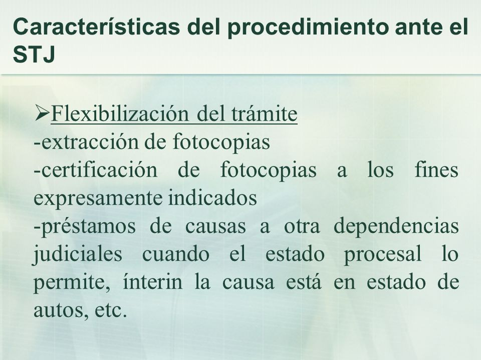 Flexibilización del trámite -extracción de fotocopias -certificación de fotocopias a los fines expresamente indicados -préstamos de causas a otra dependencias judiciales cuando el estado procesal lo permite, ínterin la causa está en estado de autos, etc.