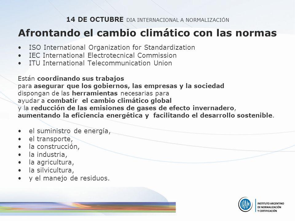 14 DE OCTUBRE DIA INTERNACIONAL A NORMALIZACIÓN Afrontando el cambio climático con las normas ISO International Organization for Standardization IEC I
