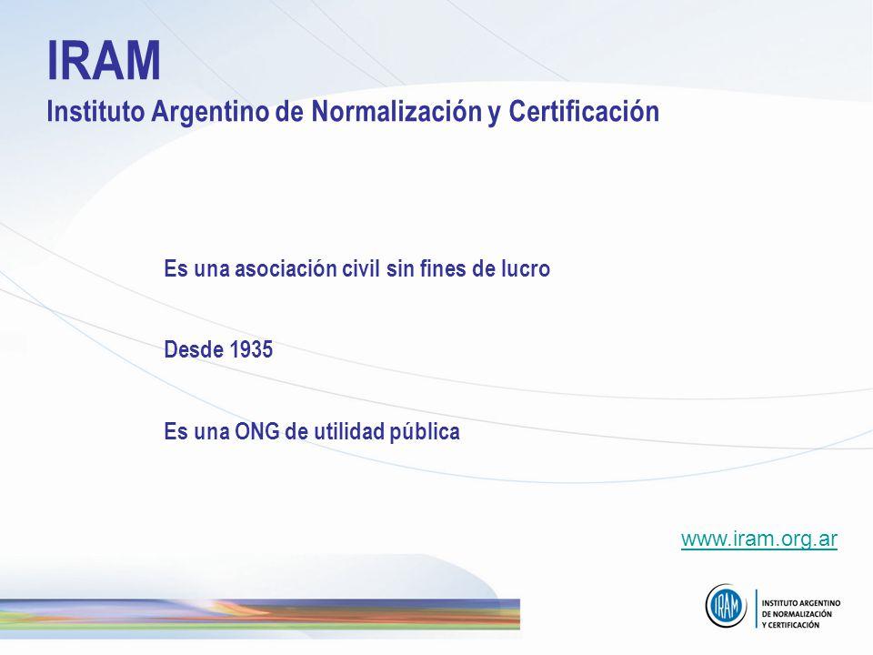Es una asociación civil sin fines de lucro Desde 1935 Es una ONG de utilidad pública IRAM Instituto Argentino de Normalización y Certificación www.ira