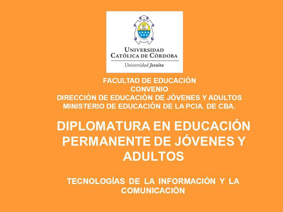 DIPLOMATURA EN EDUCACIÓN PERMANENTE DE JÓVENES Y ADULTOS FACULTAD DE EDUCACIÓN CONVENIO DIRECCIÓN DE EDUCACIÓN DE JÓVENES Y ADULTOS MINISTERIO DE EDUC