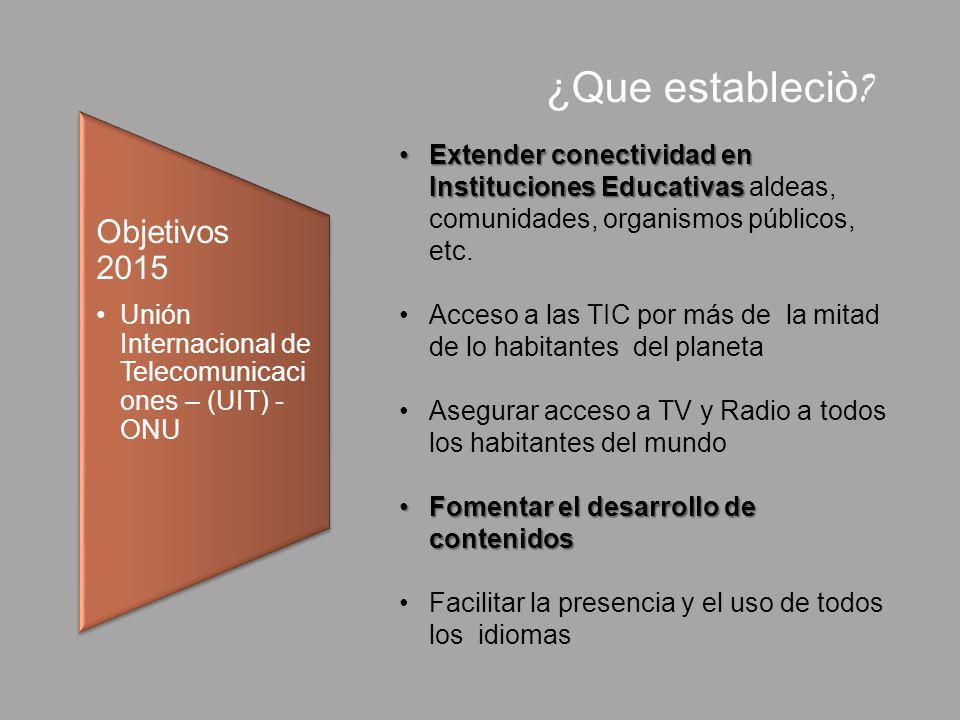 Objetivos 2015 Unión Internacional de Telecomunicaci ones – (UIT) - ONU Extender conectividad en Instituciones EducativasExtender conectividad en Inst