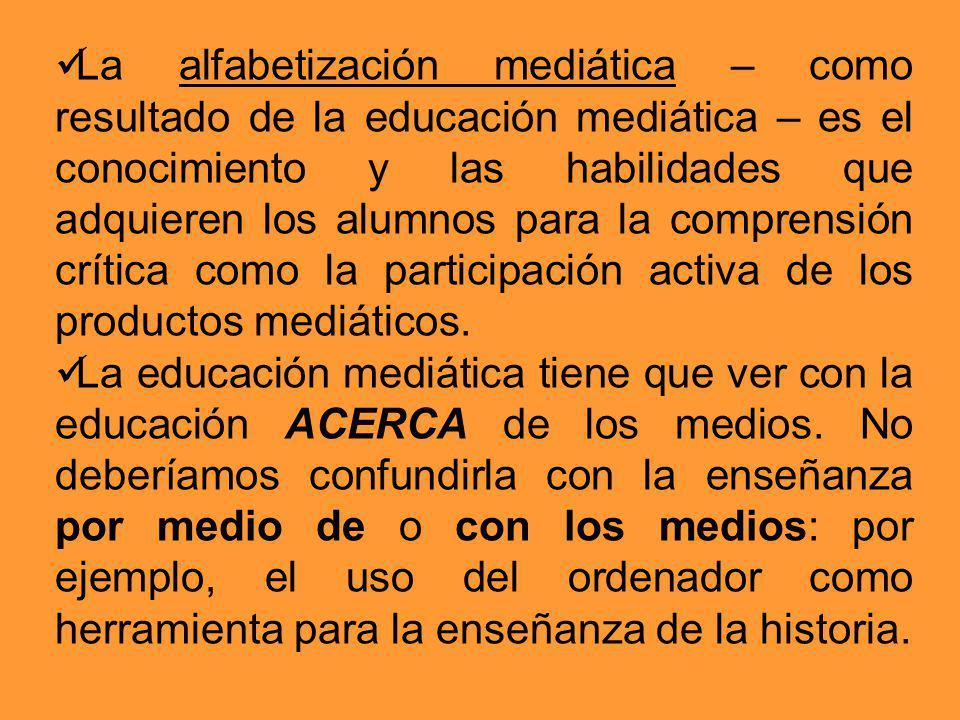 La alfabetización mediática – como resultado de la educación mediática – es el conocimiento y las habilidades que adquieren los alumnos para la compre
