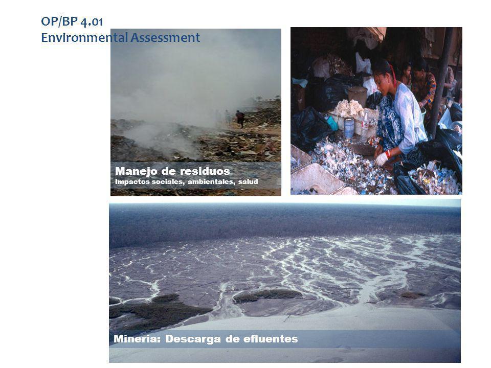 Manejo de residuos Impactos sociales, ambientales, salud Mineria: Descarga de efluentes OP/BP 4.01 Environmental Assessment