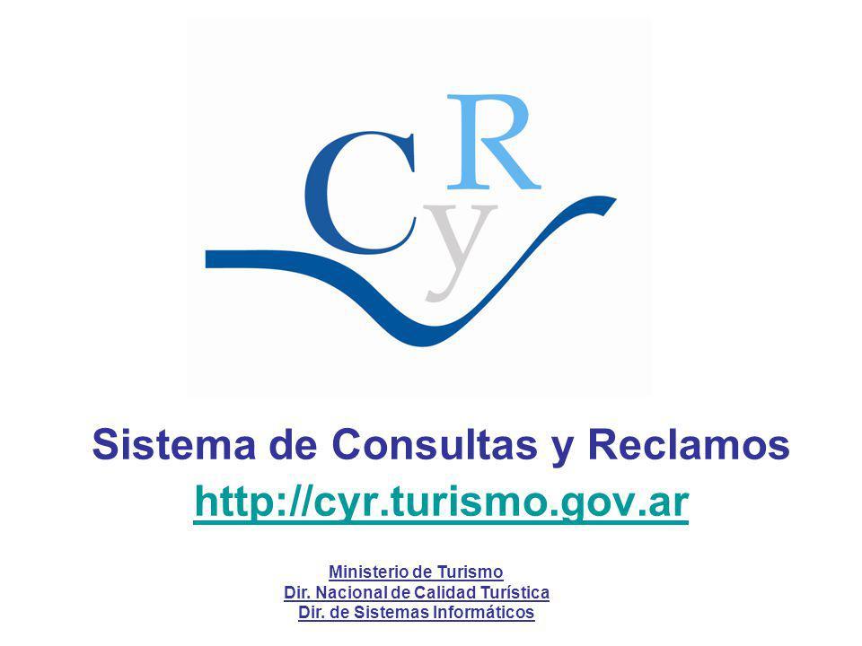 Sistema de Consultas y Reclamos http://cyr.turismo.gov.ar Ministerio de Turismo Dir. Nacional de Calidad Turística Dir. de Sistemas Informáticos