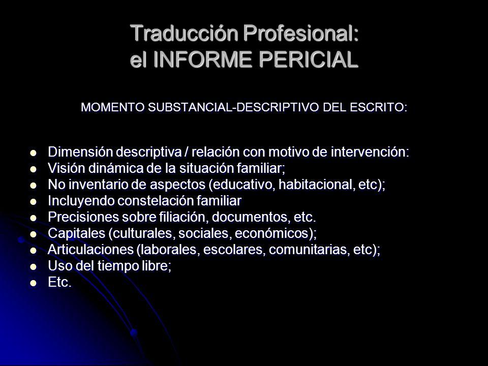 Traducción Profesional: el INFORME PERICIAL MOMENTO SUBSTANCIAL-INTERPRETATIVO DEL ESCRITO: Momento de explicitación de los motivos de la situación; Momento de explicitación de los motivos de la situación; Interacción de lo elementos descriptos; Interacción de lo elementos descriptos; En relación con el motivo de la intervención; En relación con el motivo de la intervención; Trascendiendo la mera descripción; Trascendiendo la mera descripción; Promoviendo la aparición de las categorías centrales detectadas.