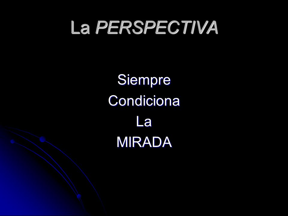 La PERSPECTIVA SiempreCondicionaLaMIRADA