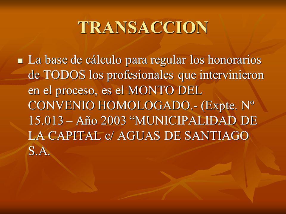 TRANSACCION La base de cálculo para regular los honorarios de TODOS los profesionales que intervinieron en el proceso, es el MONTO DEL CONVENIO HOMOLOGADO.- (Expte.