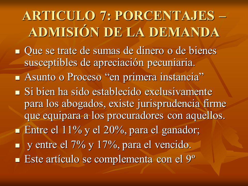 ARTICULO 7: PORCENTAJES – ADMISIÓN DE LA DEMANDA Que se trate de sumas de dinero o de bienes susceptibles de apreciación pecuniaria. Que se trate de s