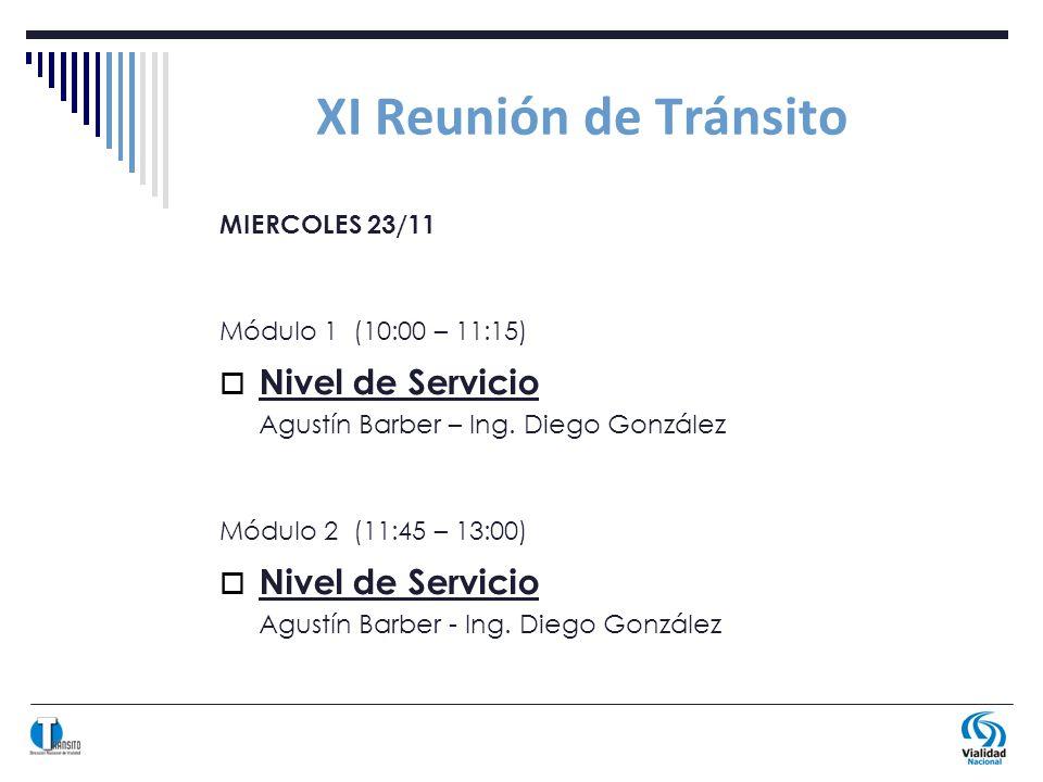 XI Reunión de Tránsito MIERCOLES 23/11 Módulo 1 (10:00 – 11:15) Nivel de Servicio Agustín Barber – Ing.