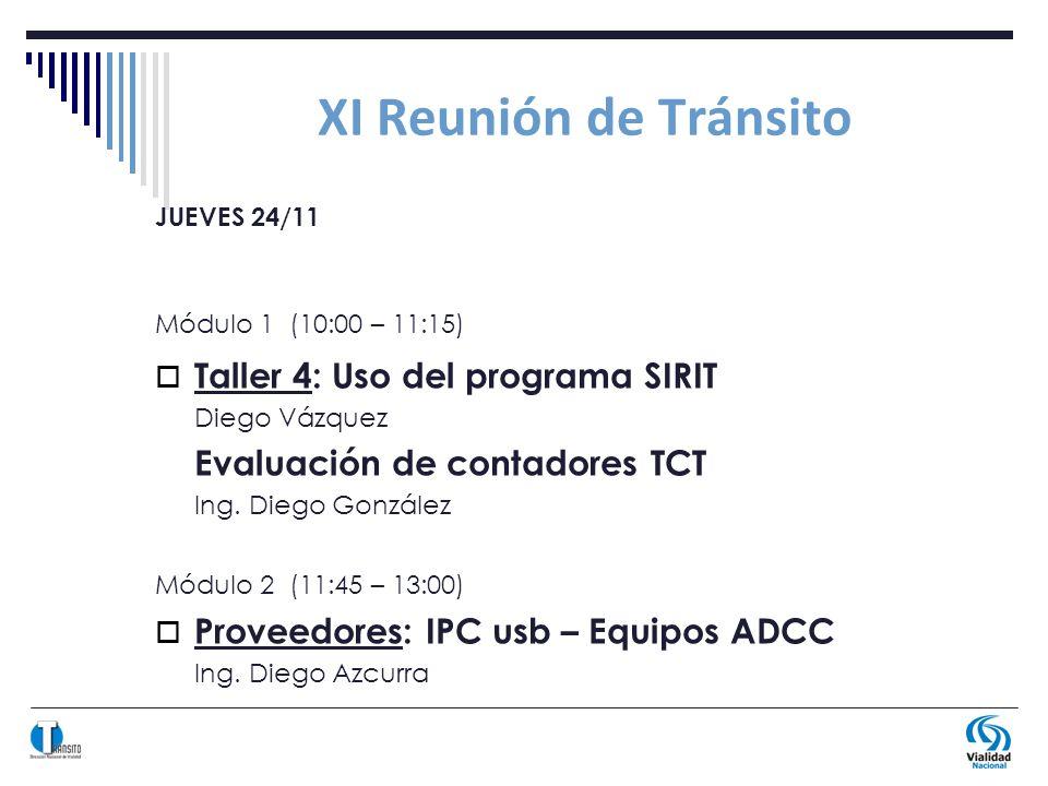 XI Reunión de Tránsito JUEVES 24/11 Módulo 1 (10:00 – 11:15) Taller 4: Uso del programa SIRIT Diego Vázquez Evaluación de contadores TCT Ing.