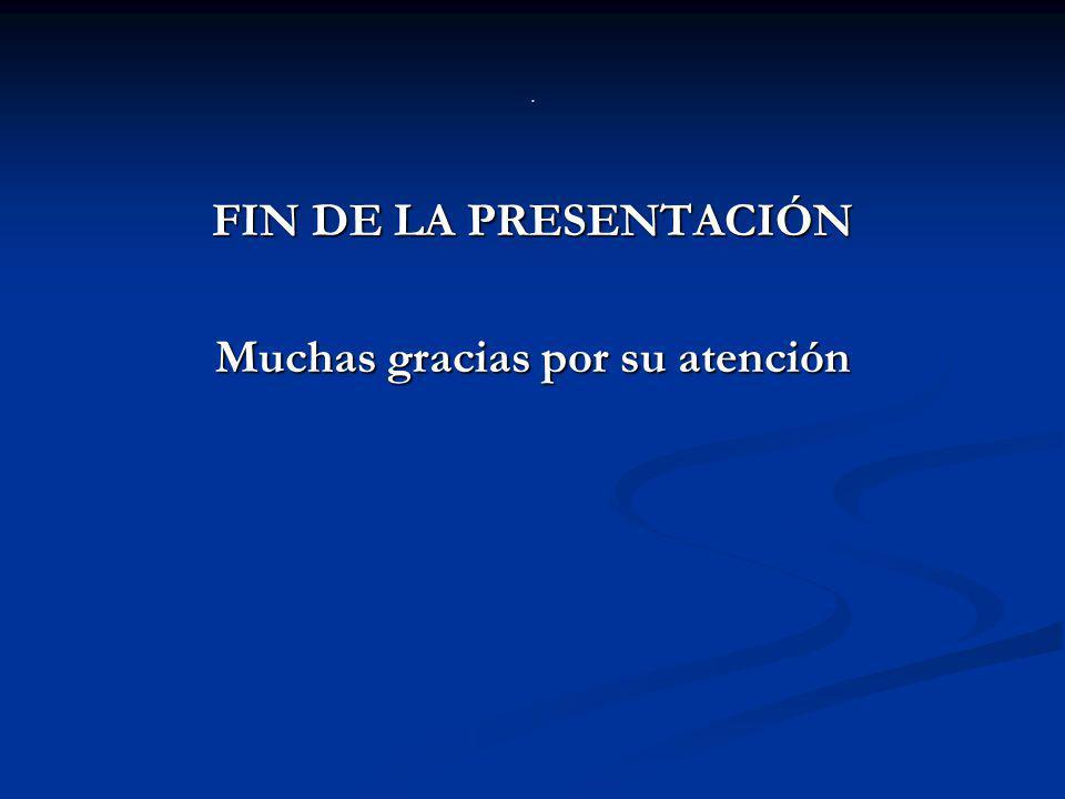 . FIN DE LA PRESENTACIÓN Muchas gracias por su atención