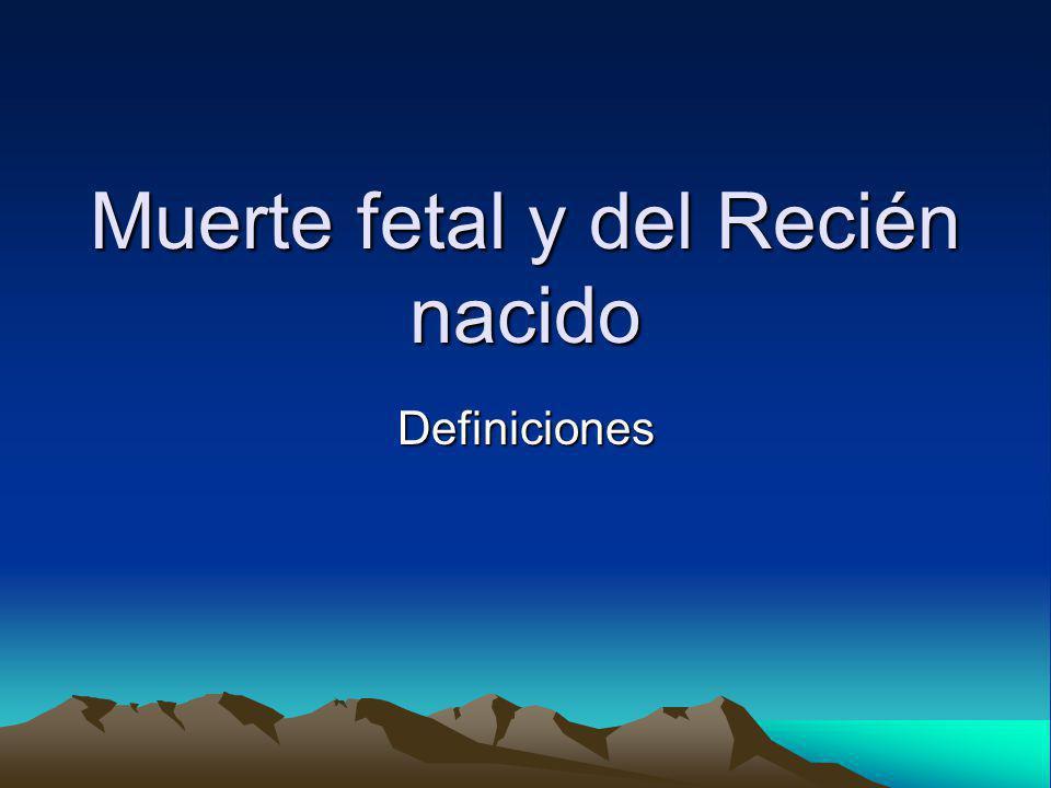 Muerte fetal y del Recién nacido Definiciones