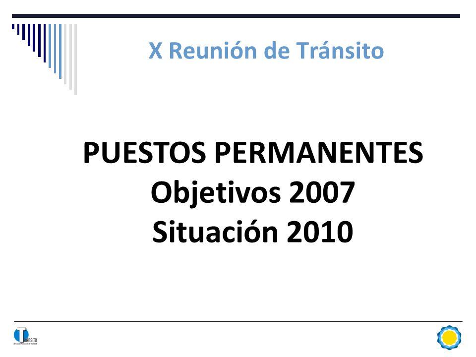 X Reunión de Tránsito PUESTOS PERMANENTES Objetivos 2007 Situación 2010