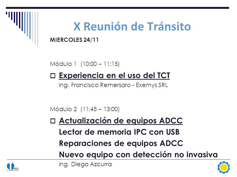 X Reunión de Tránsito MIERCOLES 24/11 Módulo 1 (10:00 – 11:15) Experiencia en el uso del TCT Ing.