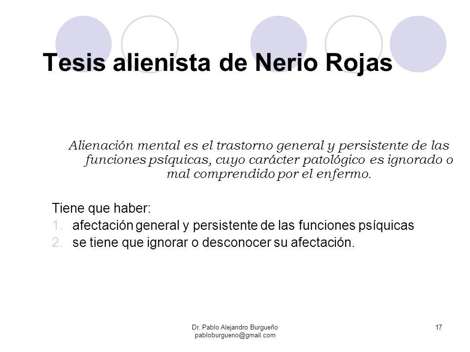 Tesis alienista de Nerio Rojas Alienación mental es el trastorno general y persistente de las funciones psíquicas, cuyo carácter patológico es ignorad