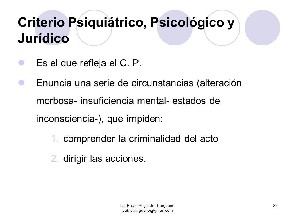 Criterio Psiquiátrico, Psicológico y Jurídico Es el que refleja el C. P. Enuncia una serie de circunstancias (alteración morbosa- insuficiencia mental