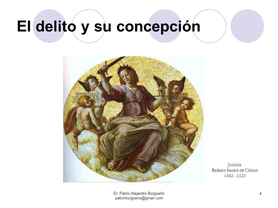 El delito y su concepción Dr. Pablo Alejandro Burgueño pabloburgueno@gmail.com 4 Justicia Rafaelo Sanzio de Urbino 1483 - 1520