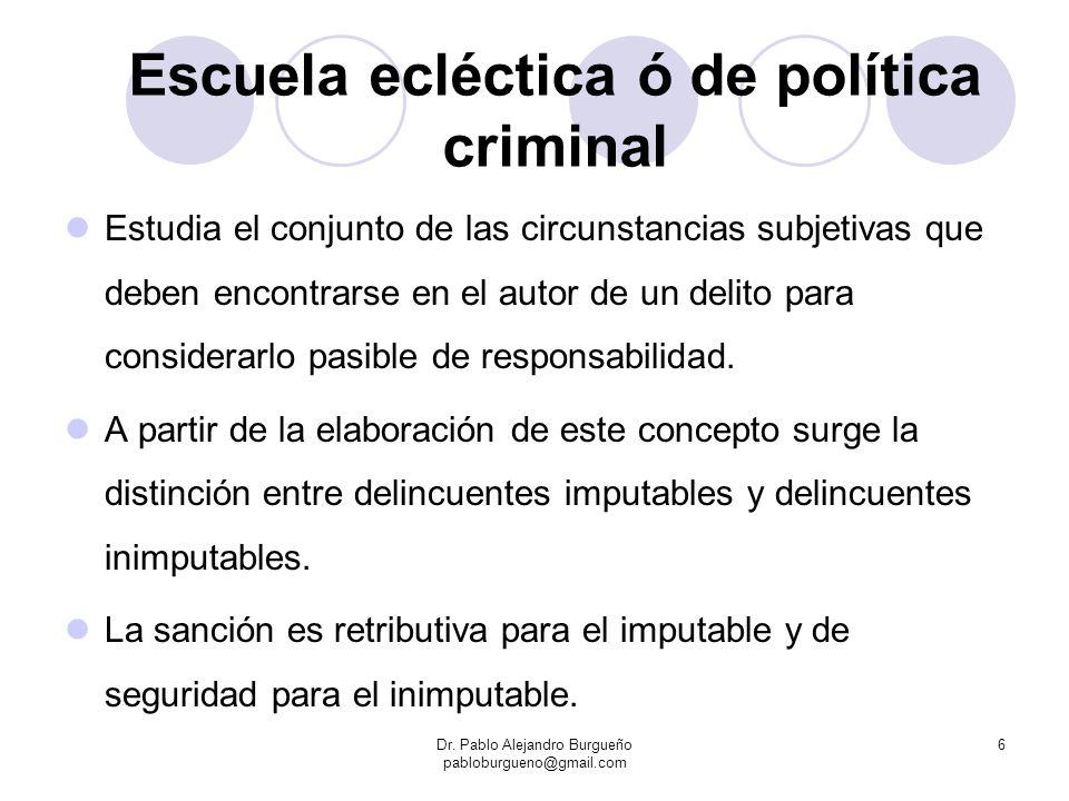 Escuela ecléctica ó de política criminal Estudia el conjunto de las circunstancias subjetivas que deben encontrarse en el autor de un delito para cons
