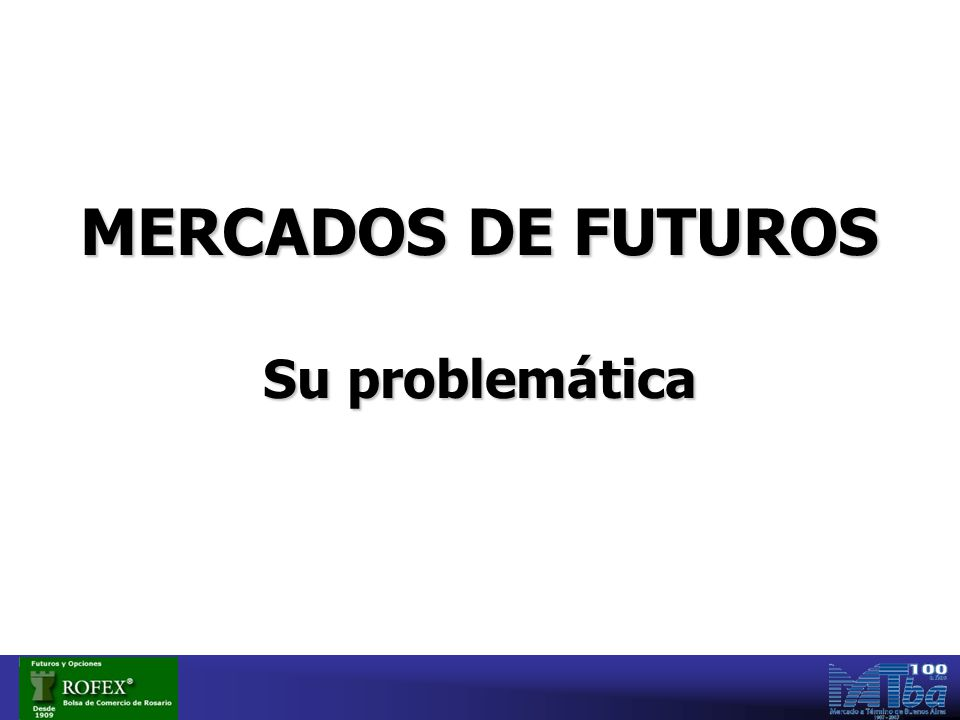 MERCADOS DE FUTUROS Su problemática