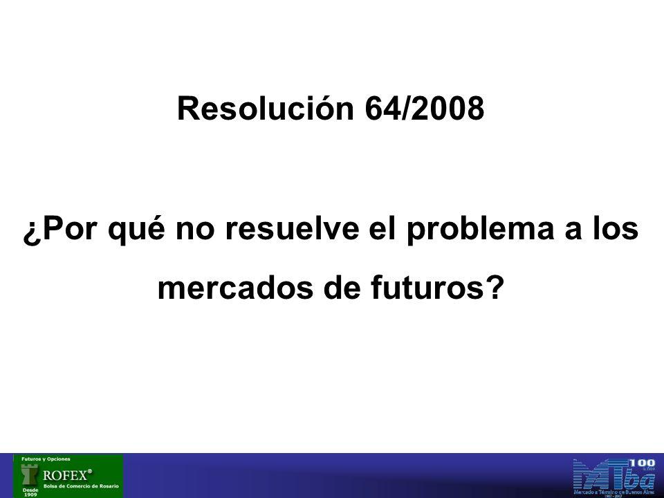 Resolución 64/2008 ¿Por qué no resuelve el problema a los mercados de futuros