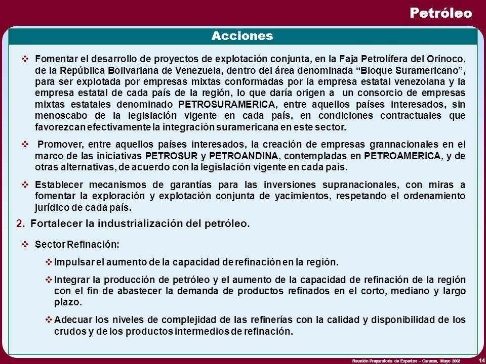Reunión Preparatoria de Expertos – Caracas, Mayo 2008 14 Petróleo Fomentar el desarrollo de proyectos de explotación conjunta, en la Faja Petrolífera