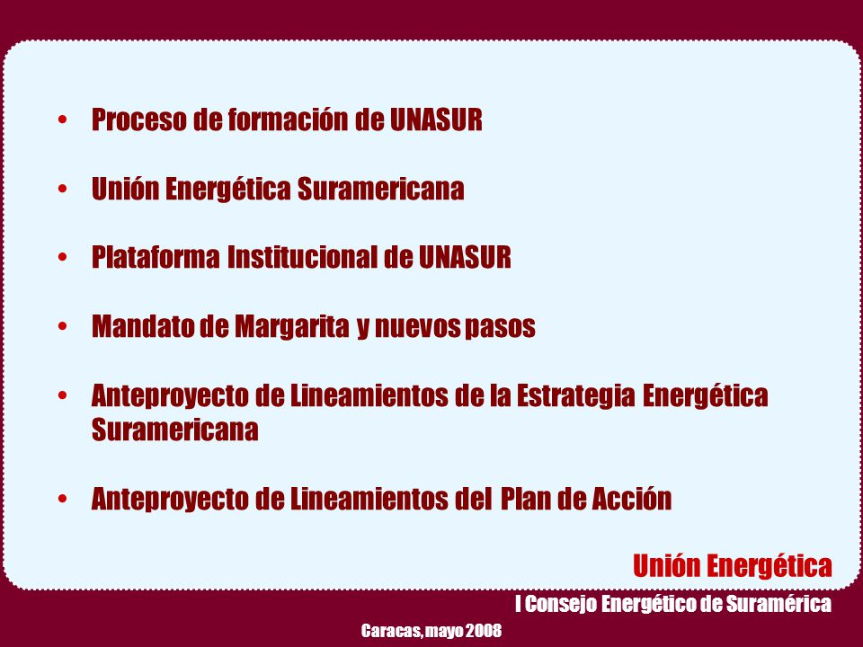 Reunión Preparatoria de Expertos – Caracas, Mayo 2008 2 Caracas, mayo 2008 I Consejo Energético de Suramérica Unión Energética Proceso de formación de